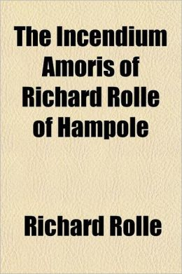 The Incendium Amoris of Richard Rolle of Hampole Volume 26