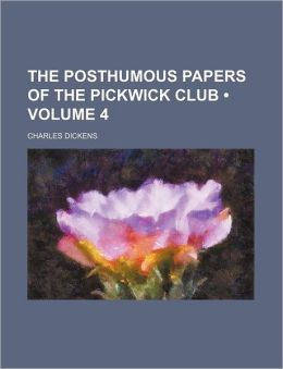 The Posthumous Papers Of The Pickwick Club (Volume 4)