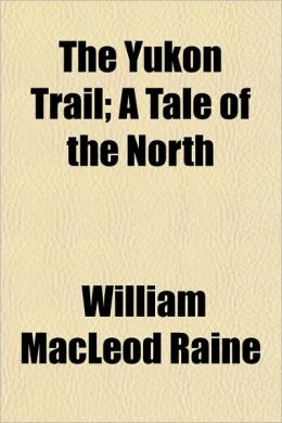The Yukon Trail; A Tale Of The North