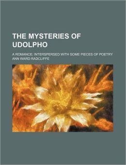 The Mysteries Of Udolpho, (1); A Romance; Interspersed With Some Pieces Of Poetry