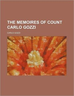 The Memoires of Count Carlo Gozzi (Volume 1)