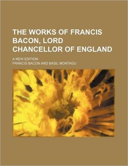 The Works of Francis Bacon, Lord Chancellor of England (Volume 16, PT. 2); A New Edition