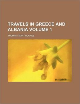 Travels in Greece and Albania Volume 1