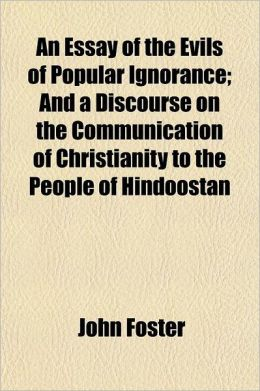 An Essay Of The Evils Of Popular Ignorance; And A Discourse On The Communication Of Christianity To The People Of Hindoostan