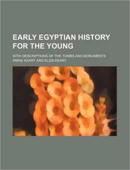 Early Egyptian History for the Young; With Descriptions of the Tombs and Monuments