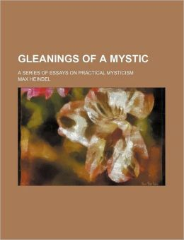 Gleanings of a Mystic; A Series of Essays on Practical Mysticism