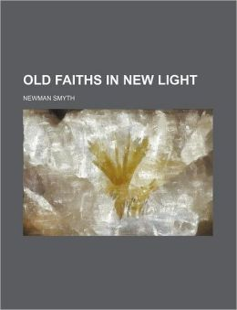 Old Faiths in New Light (Volume 39; V. 737)