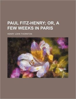 Paul Fitz-Henry; Or, a Few Weeks in Paris