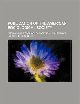 Publication of the American Sociological Society (Volume 13)