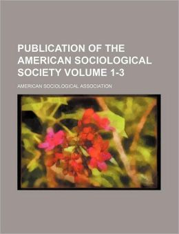 Publication of the American Sociological Society Volume 1-3
