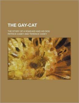 The Gay-Cat; The Story of a Road-Kid and His Dog