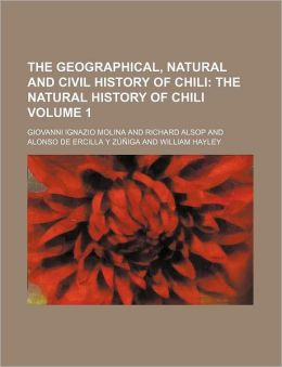 The Geographical, Natural And Civil History Of Chili (1); The Natural History Of Chili