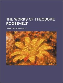 The Works of Theodore Roosevelt (Volume 25)