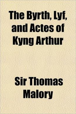 Birth, Life, and Acts of King Arthur Volume 1