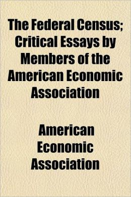 The Federal Census; Critical Essays by Members of the American Economic Association