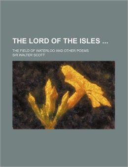 The Lord of the Isles; The Field of Waterloo and Other Poems