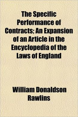 The Specific Performance of Contracts; An Expansion of an Article in the Encyclopedia of the Laws of England