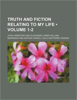 Truth and Fiction Relating to My Life (Volume 1-2)