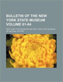 Bulletin of the New York State Museum Volume 61-64