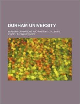 Durham University; Earlier Foundations and Present Colleges