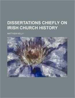 Dissertations Chiefly on Irish Church History