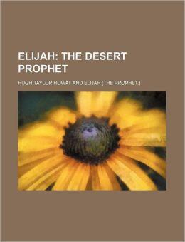 Elijah; The Desert Prophet
