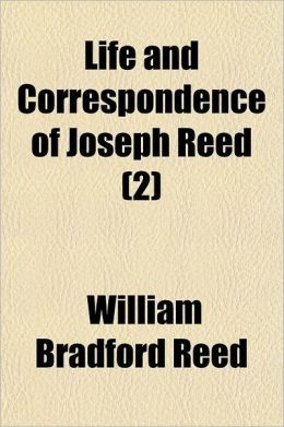 Life and Correspondence of Joseph Reed Volume 2; Military Secretary of Washington, at Cambridge, Adjutant-General of the Continental Army, Member of t