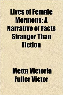 Lives of Female Mormons; A Narrative of Facts Stranger Than Fiction