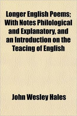 Longer English Poems; with Notes Philological and Explanatory, and an Introduction on the Teacing of English