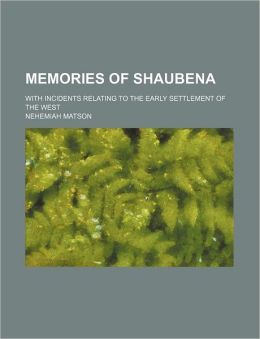 Memories of Shaubena; With Incidents Relating to the Early Settlement of the West