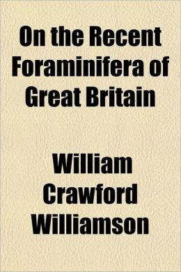 On the Recent Foraminifera of Great Britain Volume 18