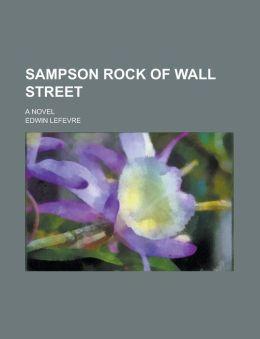 Sampson Rock of Wall Street; A Novel