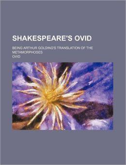 Shakespeare's Ovid; Being Arthur Golding's Translation of the Metamorphoses