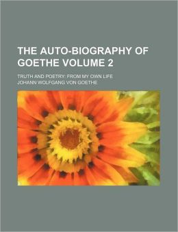 The Auto-Biography of Goethe (2); Truth and Poetry: From My Own Life