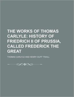 The Works of Thomas Carlyle (Volume 12); History of Friedrich II of Prussia, Called Frederick the Great