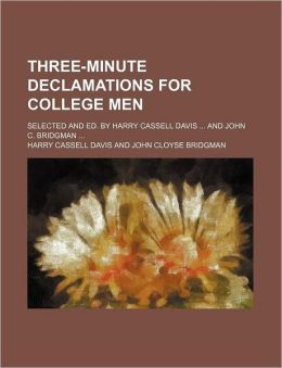 Three-Minute Declamations for College Men; Selected and Ed. by Harry Cassell Davis and John C. Bridgman