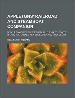 Appletons' Railroad and Steamboat Companion; Being a Travellers' Guide Through the United States of America, Canada, New Brunswick, and Nova Scotia