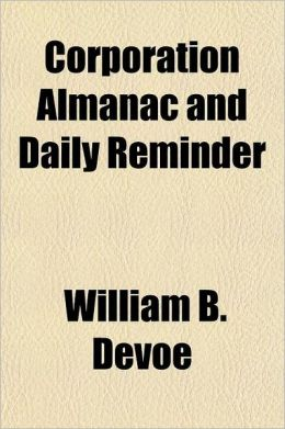 Corporation Almanac and Daily Reminder; Giving in Chronological Order All Dates When Reports Must Be Made, Taxes Paid or Other Prescribed Action Taken