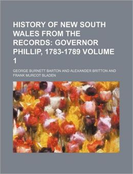 History of New South Wales from the Records Volume 1; Governor Phillip, 1783-1789