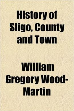 History of Sligo, County and Town Volume 2