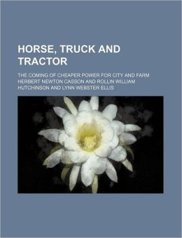 Horse, Truck and Tractor; The Coming of Cheaper Power for City and Farm