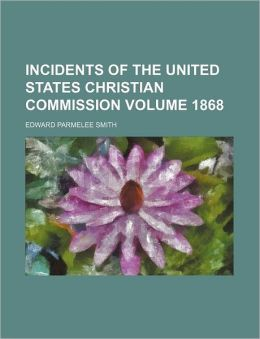 Incidents of the United States Christian Commission Volume 1868