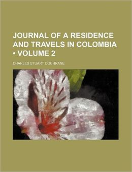 Journal of a Residence and Travels in Colombia (Volume 2)