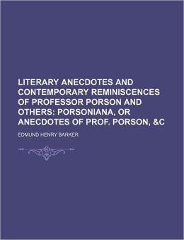 Literary Anecdotes and Contemporary Reminiscences of Professor Porson and Others (Volume 2); Porsoniana, or Anecdotes of Prof. Porson, &C