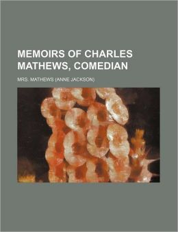Memoirs of Charles Mathews, Comedian (Volume 4)