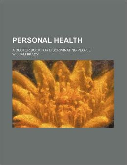 Personal Health; A Doctor Book for Discriminating People