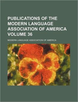 Publications of the Modern Language Association of America Volume 36