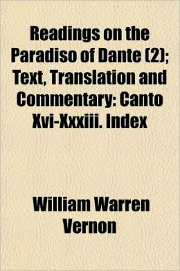 Readings on the Paradiso of Dante; Text, Translation and Commentary Canto XVI-XXXIII. Index Volume 2