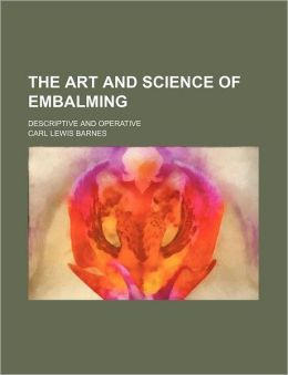 The Art and Science of Embalming; Descriptive and Operative