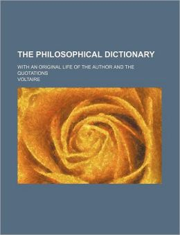 The Philosophical Dictionary (Volume 1); With an Original Life of the Author and the Quotations